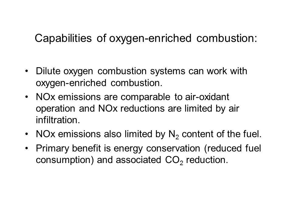 Capabilities of oxygen-enriched combustion: Dilute oxygen combustion systems can work with oxygen-enriched combustion.