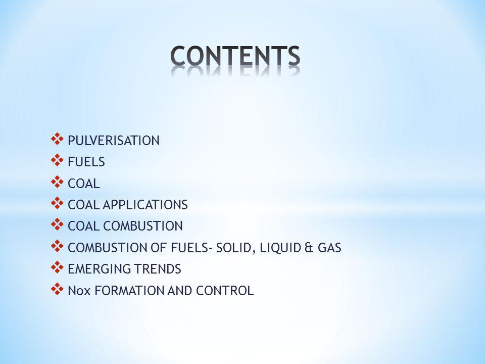  PULVERISATION  FUELS  COAL  COAL APPLICATIONS  COAL COMBUSTION  COMBUSTION OF FUELS- SOLID, LIQUID & GAS  EMERGING TRENDS  Nox FORMATION AND