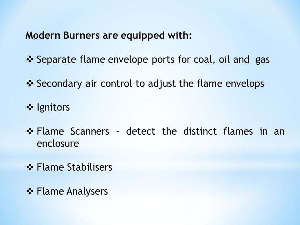 Modern Burners are equipped with:  Separate flame envelope ports for coal, oil and gas  Secondary air control to adjust the flame envelops  Ignitor