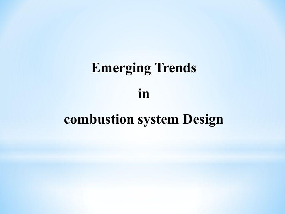 Emerging Trends in combustion system Design