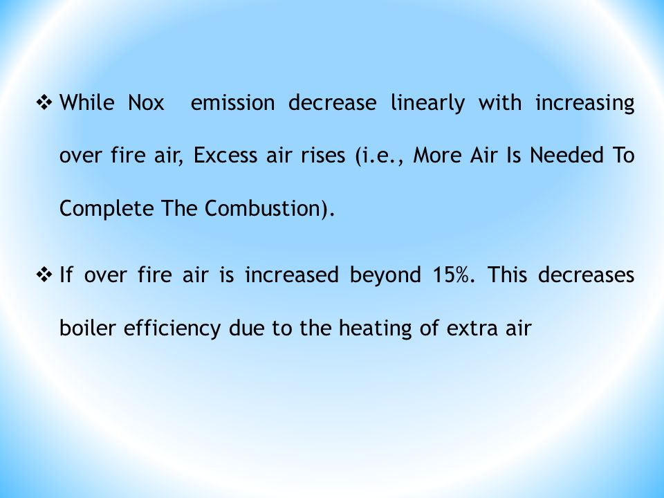  While Nox emission decrease linearly with increasing over fire air, Excess air rises (i.e., More Air Is Needed To Complete The Combustion).  If ove