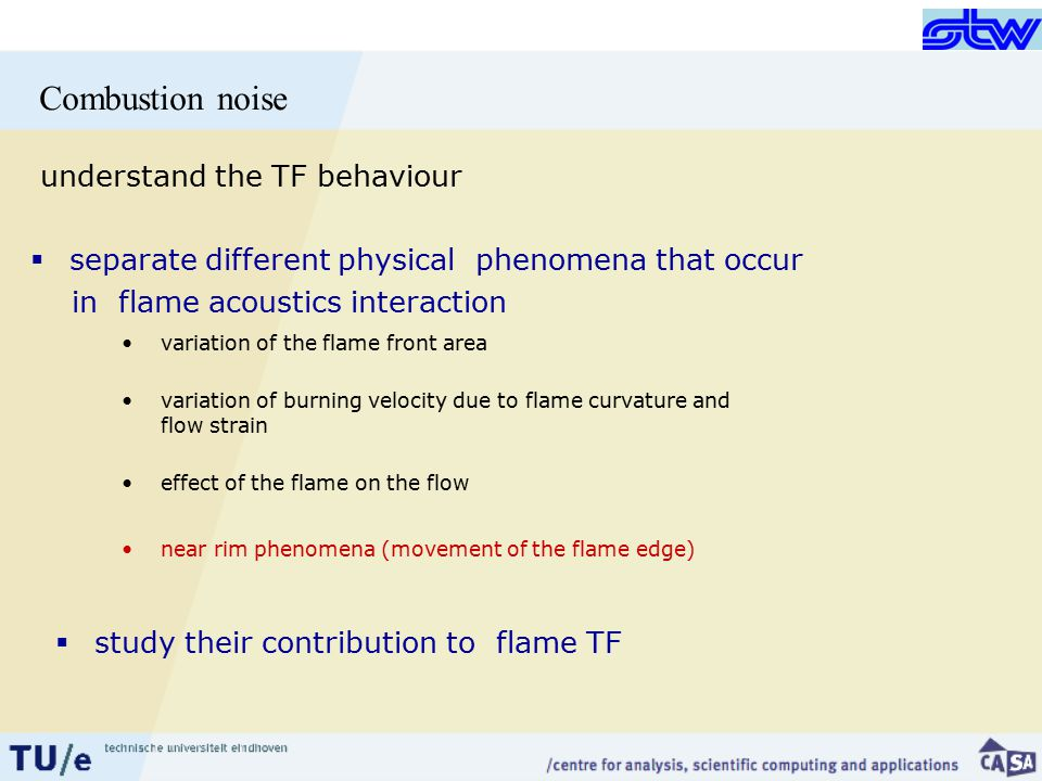 variation of the flame front area variation of burning velocity due to flame curvature and flow strain effect of the flame on the flow near rim phenomena (movement of the flame edge)  study their contribution to flame TF understand the TF behaviour  separate different physical phenomena that occur in flame acoustics interaction
