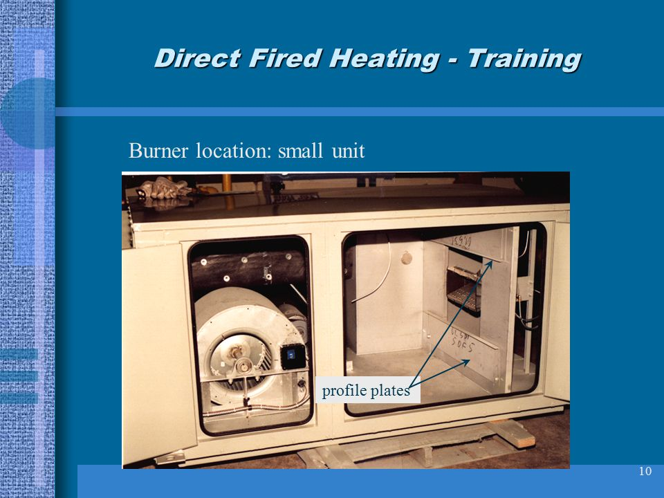 10 Direct Fired Heating - Training Burner location: small unit profile plates