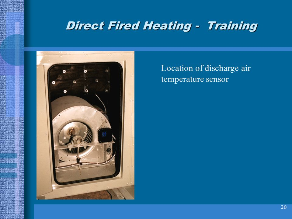 20 Direct Fired Heating - Training Location of discharge air temperature sensor