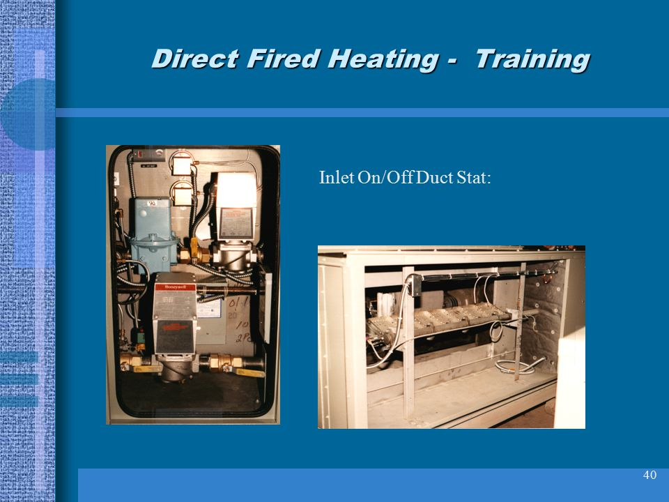 40 Direct Fired Heating - Training Inlet On/Off Duct Stat: