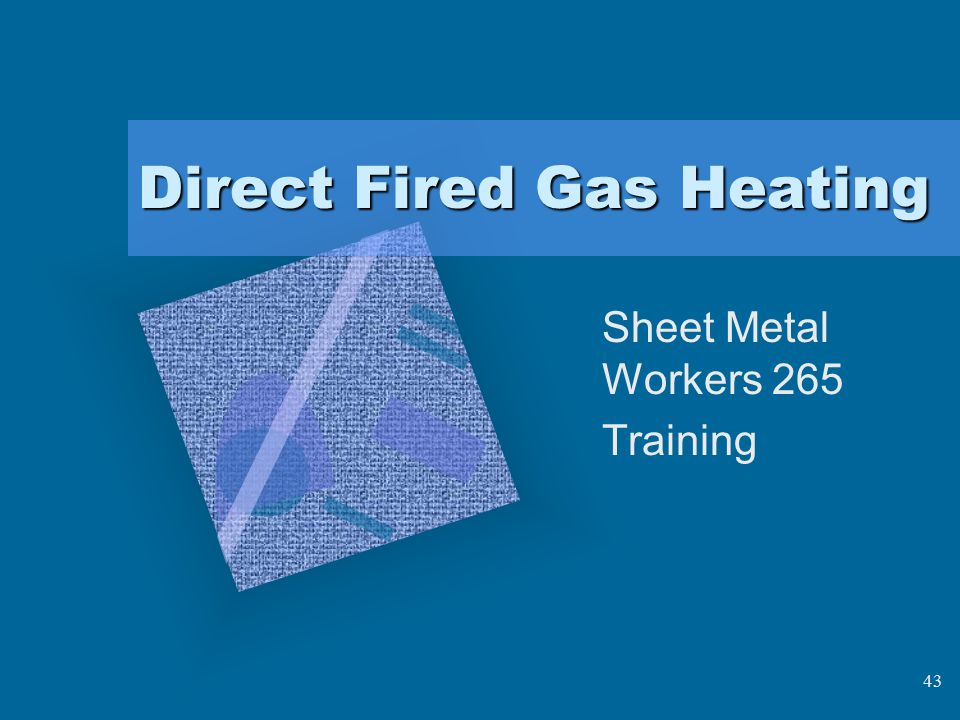 43 Direct Fired Gas Heating Sheet Metal Workers 265 Training
