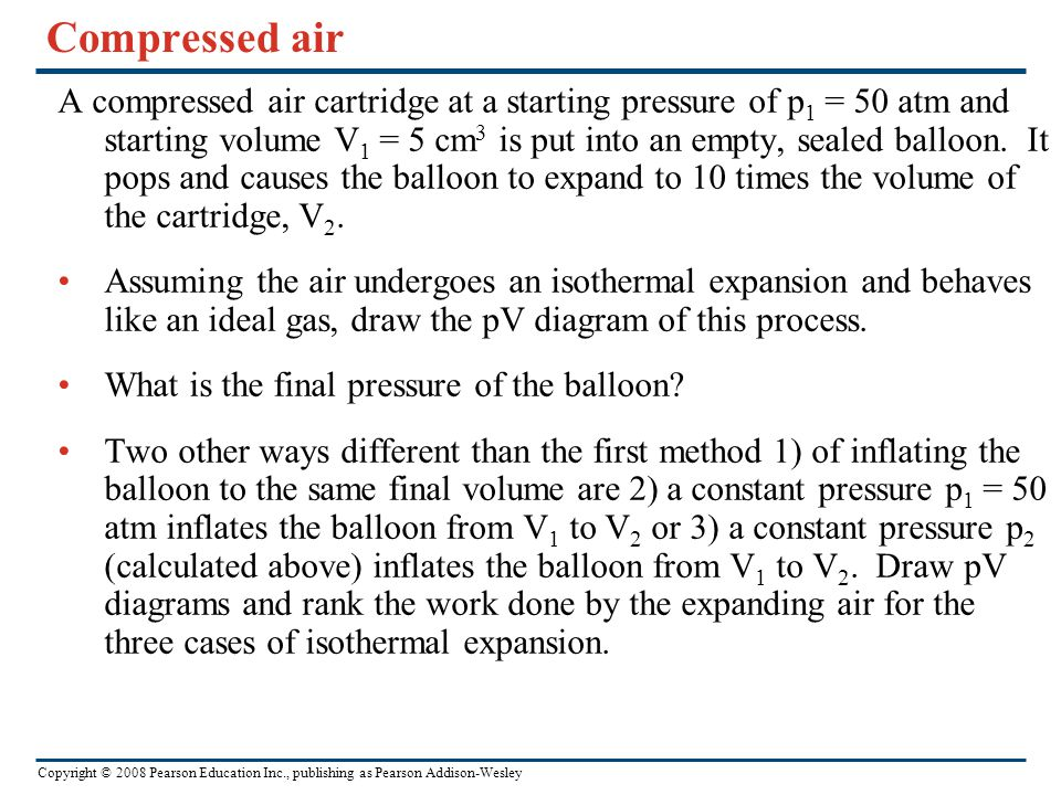 Copyright © 2008 Pearson Education Inc., publishing as Pearson Addison-Wesley Compressed air A compressed air cartridge at a starting pressure of p 1