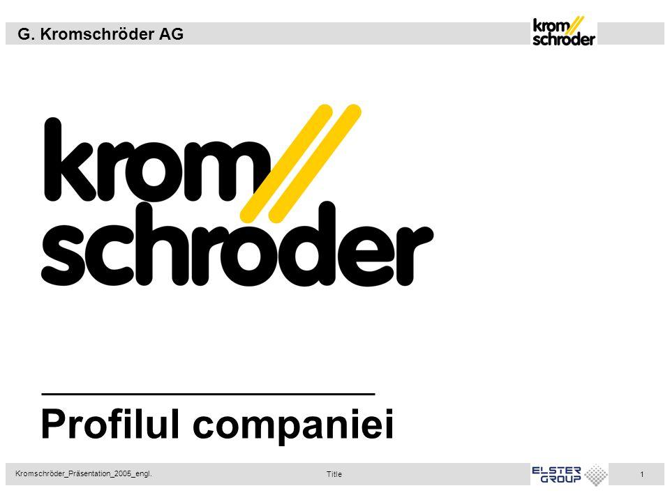 G. Kromschröder AG Kromschröder_Präsentation_2005_engl. 1 Profilul companiei Title