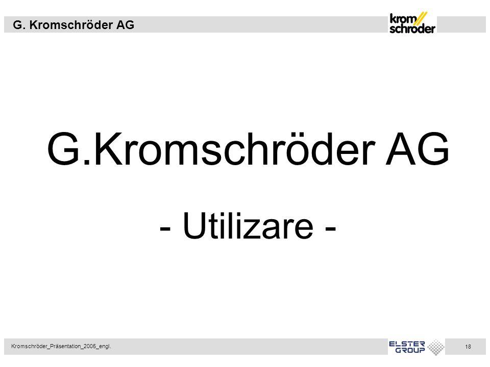G. Kromschröder AG Kromschröder_Präsentation_2005_engl. 18 G.Kromschröder AG - Utilizare -