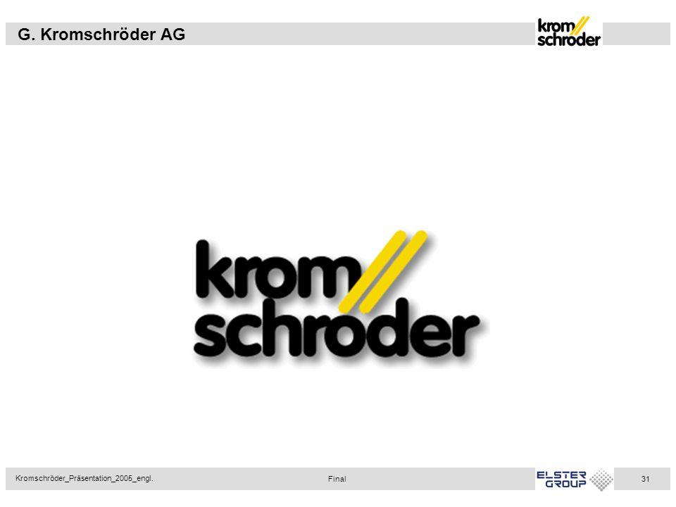 G. Kromschröder AG Kromschröder_Präsentation_2005_engl. 31 Final