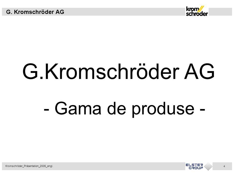 G. Kromschröder AG Kromschröder_Präsentation_2005_engl. 4 G.Kromschröder AG - Gama de produse -