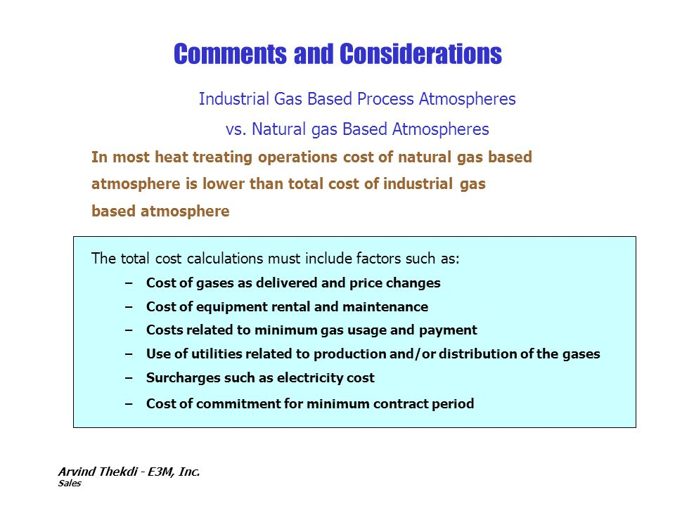 Arvind Thekdi - E3M, Inc. Sales Comments and Considerations Industrial Gas Based Process Atmospheres vs. Natural gas Based Atmospheres In most heat tr