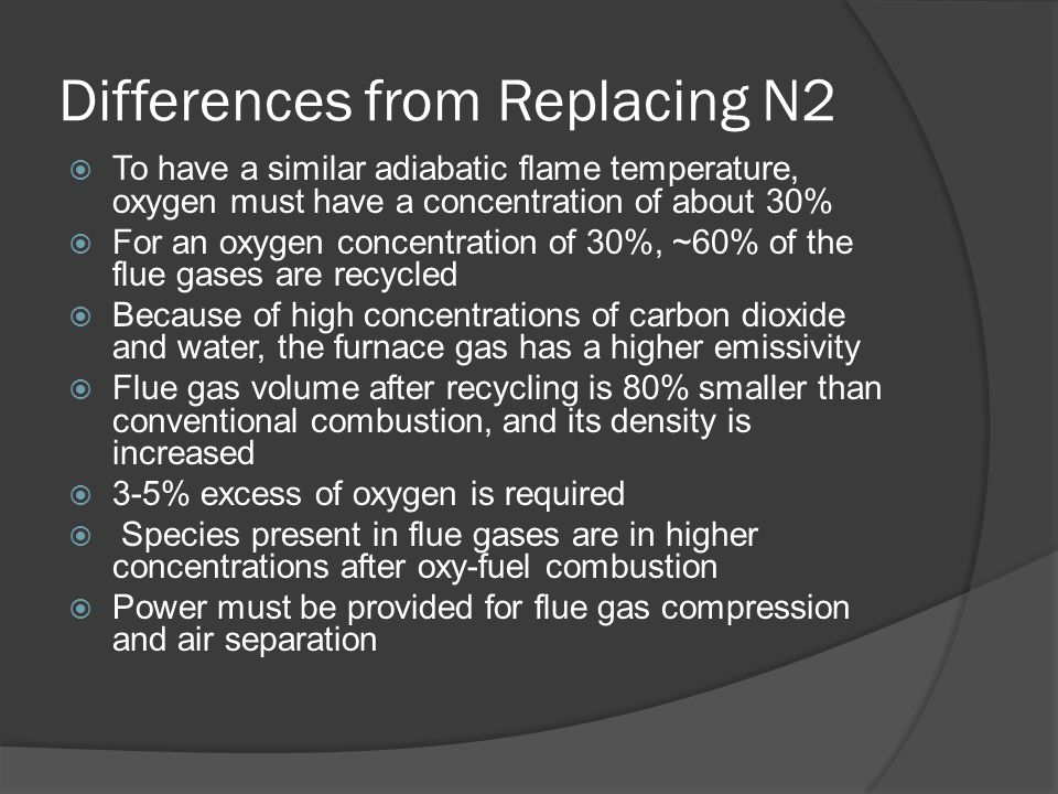 Differences  Oxy-fuel combustion with CO2 sequestration involves oxygen separation, flue gas recycling, CO2 compression, and transport and storage  A number of modifications to conventional pf coal technology must occur  Running more processes leads to a reduction in availability  The use of carbon sequestration increases capital and operating costs