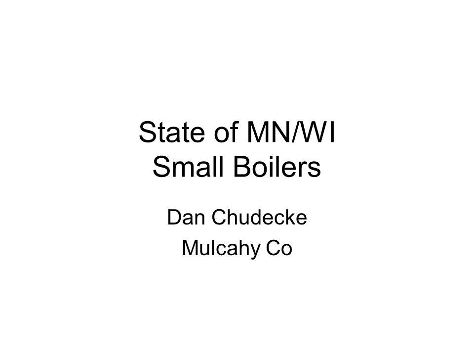 State of MN/WI Small Boilers Dan Chudecke Mulcahy Co