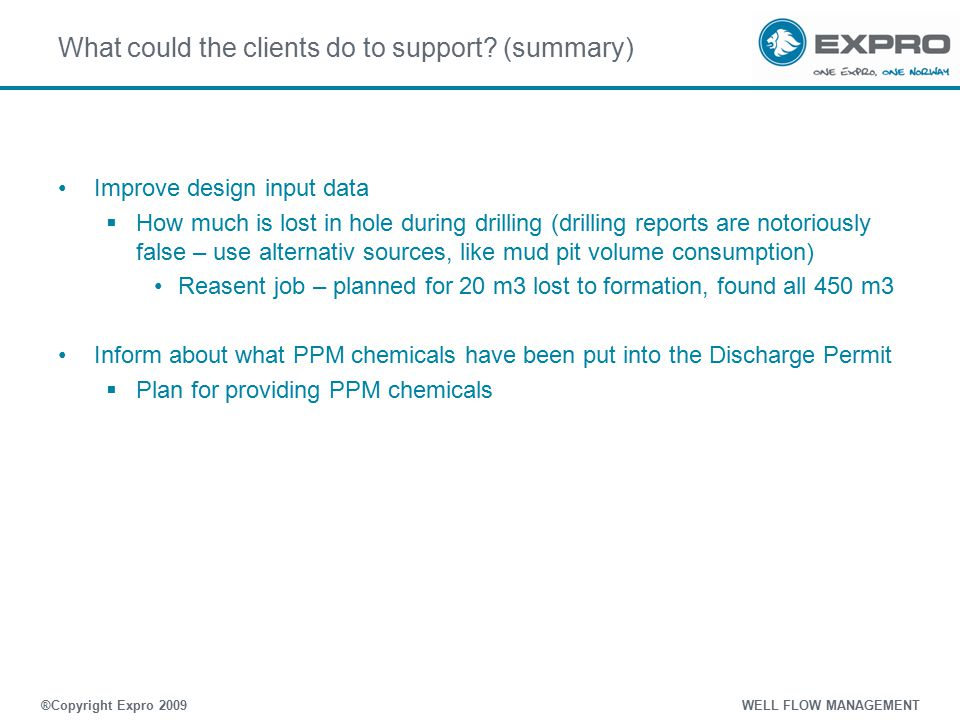 What could the clients do to support? (summary) Improve design input data  How much is lost in hole during drilling (drilling reports are notoriously