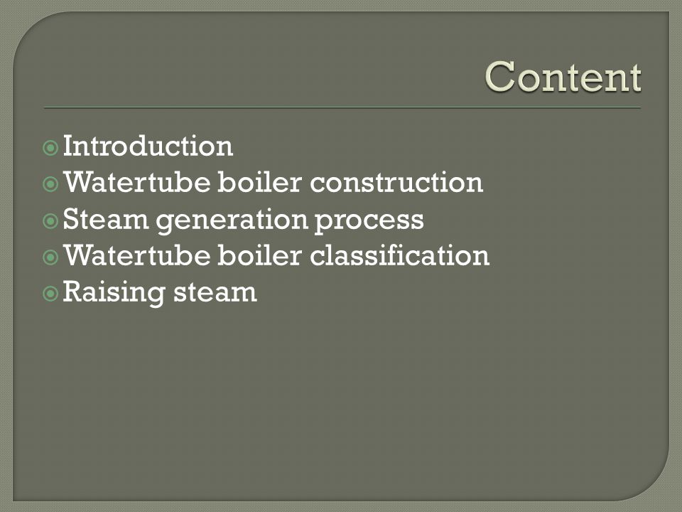  Introduction  Watertube boiler construction  Steam generation process  Watertube boiler classification  Raising steam