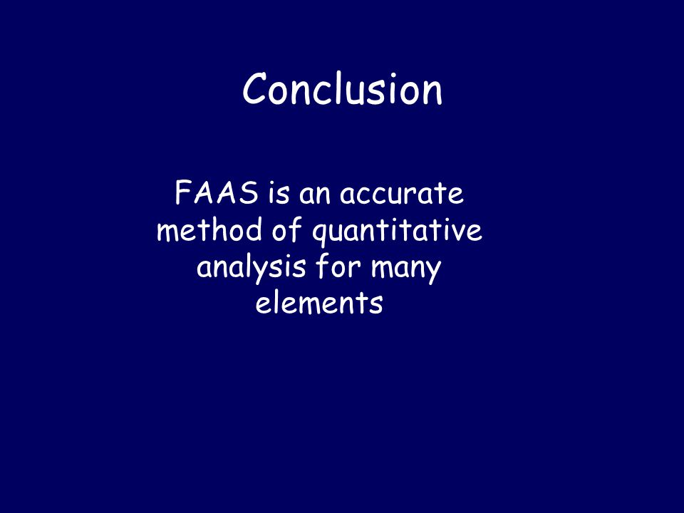 Conclusion FAAS is an accurate method of quantitative analysis for many elements
