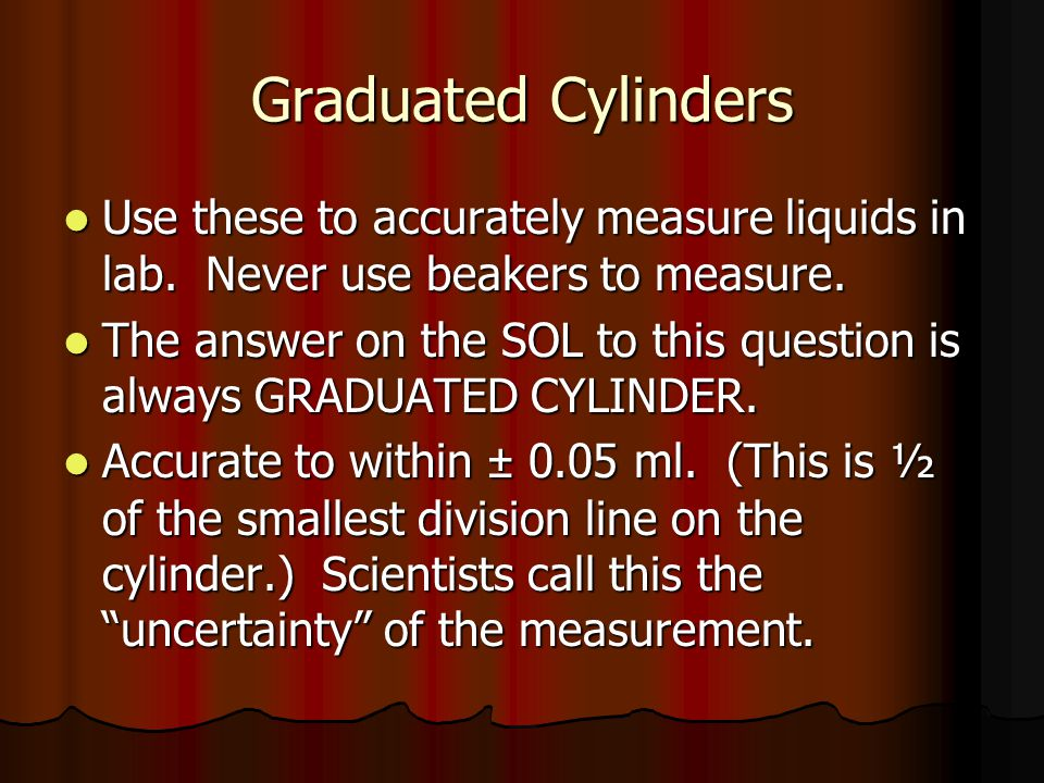 Graduated Cylinders Use these to accurately measure liquids in lab.