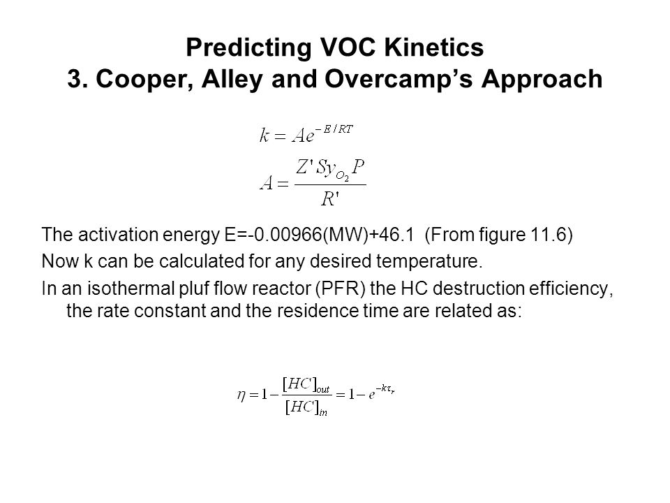 Predicting VOC Kinetics 3. Cooper, Alley and Overcamp's Approach The activation energy E=-0.00966(MW)+46.1 (From figure 11.6) Now k can be calculated