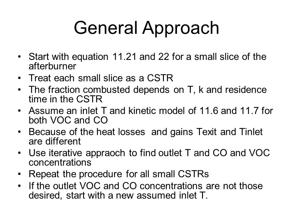 General Approach Start with equation 11.21 and 22 for a small slice of the afterburner Treat each small slice as a CSTR The fraction combusted depends
