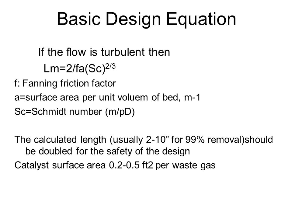 Basic Design Equation If the flow is turbulent then Lm=2/fa(Sc) 2/3 f: Fanning friction factor a=surface area per unit voluem of bed, m-1 Sc=Schmidt n