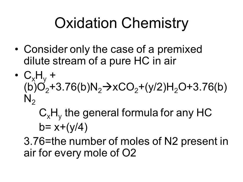 Oxidation Chemistry (b)O 2 +3.76(b)N 2  xCO 2 +(y/2)H 2 O+3.76(b) N 2 The actual detailed mechanisms of combustion are complex and do not occur in a single step as might be inferred from above eqn.