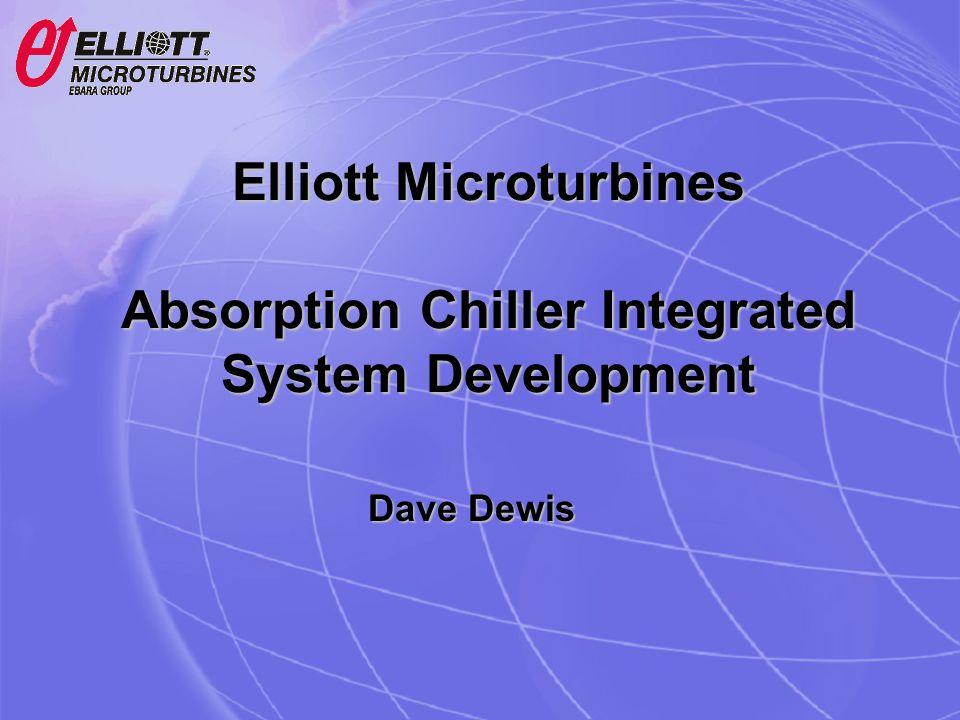 Elliott Microturbines Absorption Chiller Integrated System Development Dave Dewis