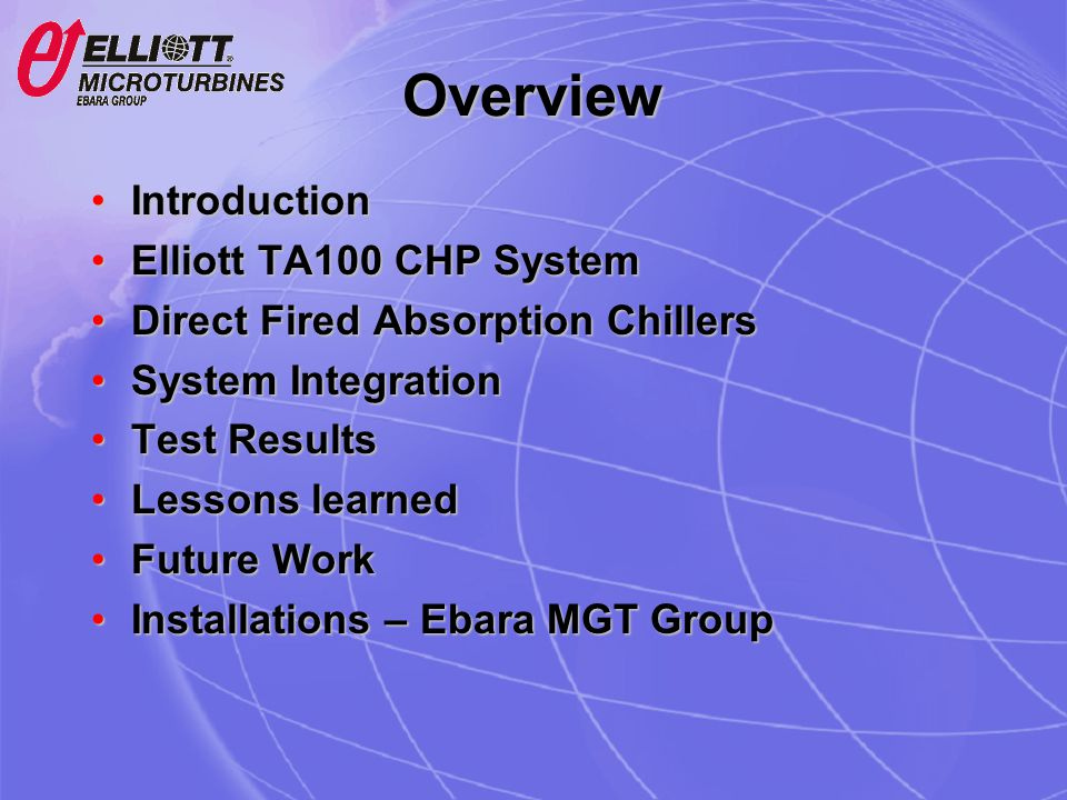 Overview IntroductionIntroduction Elliott TA100 CHP SystemElliott TA100 CHP System Direct Fired Absorption ChillersDirect Fired Absorption Chillers Sy