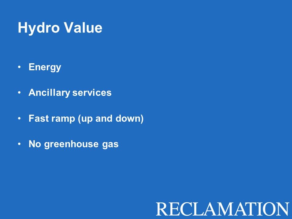 Hydro Value Energy Ancillary services Fast ramp (up and down) No greenhouse gas