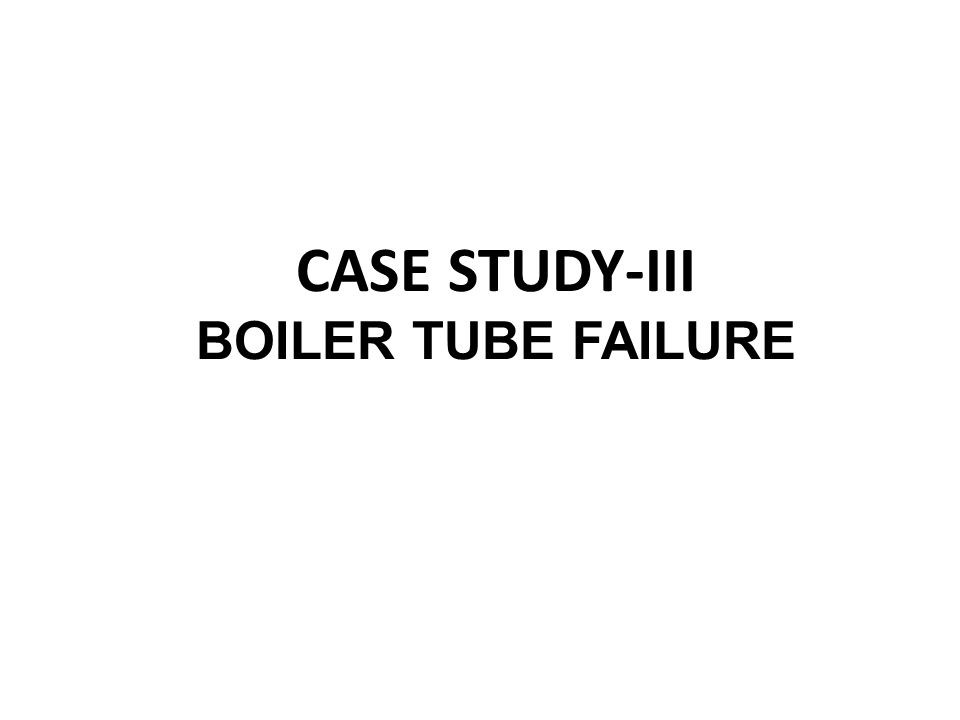 CASE STUDY-III BOILER TUBE FAILURE