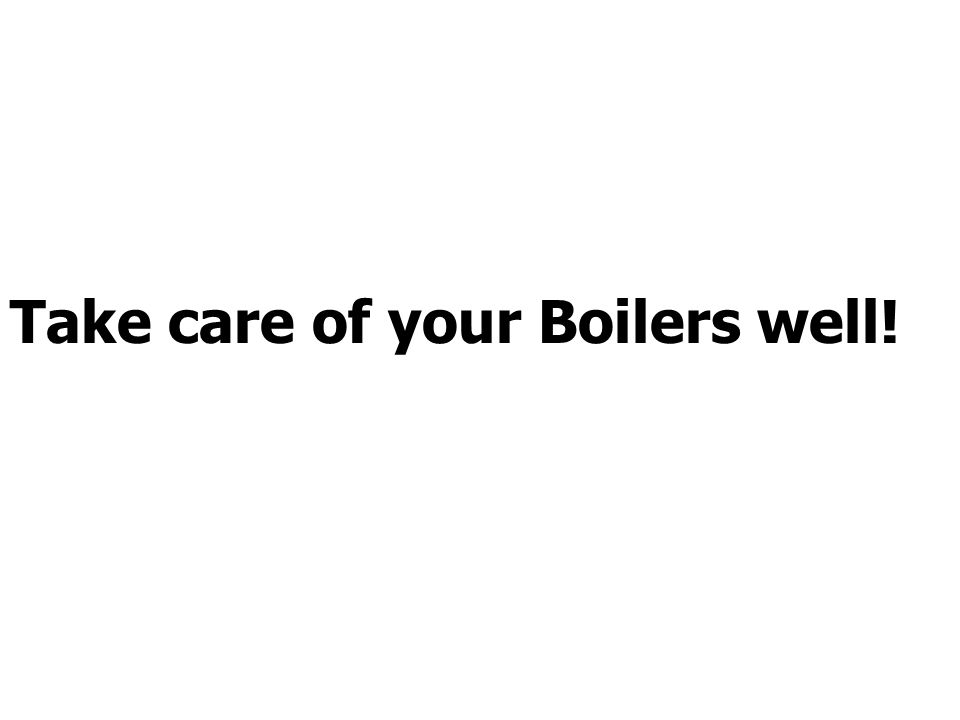 Take care of your Boilers well!
