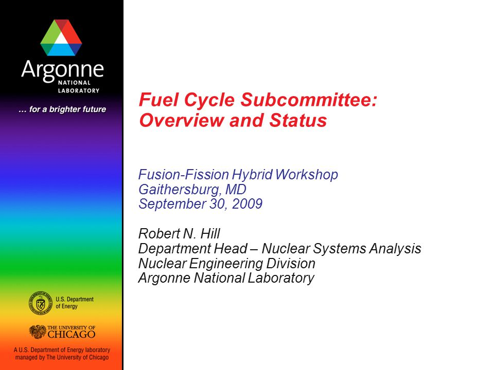 Fusion Hybrid Workshop, September 30, 2009 12 3.2 Fusion Fuel Cycles Tritium needs to be produced to sustain the fusion cycle –14 MeV neutrons can be used to breed –Typically employ Li-6 capture in fusion blanket For hybrid, fusion blanket must also be utilized –Wide variety of technology options –Homogeneous or heterogeneous with fission blanket –Neutron balance is enhanced through subcritical multiplication in the fission blanket