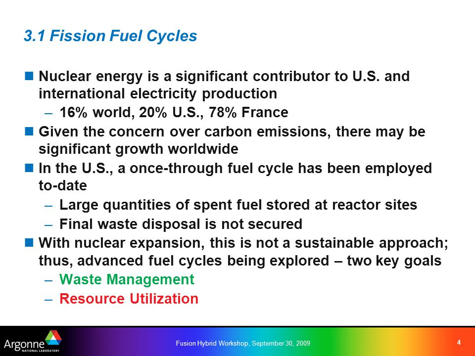Fusion Hybrid Workshop, September 30, 2009 4 3.1 Fission Fuel Cycles Nuclear energy is a significant contributor to U.S.