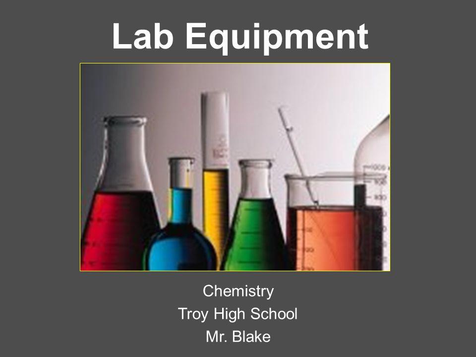 Lab Equipment Chemistry Troy High School Mr. Blake
