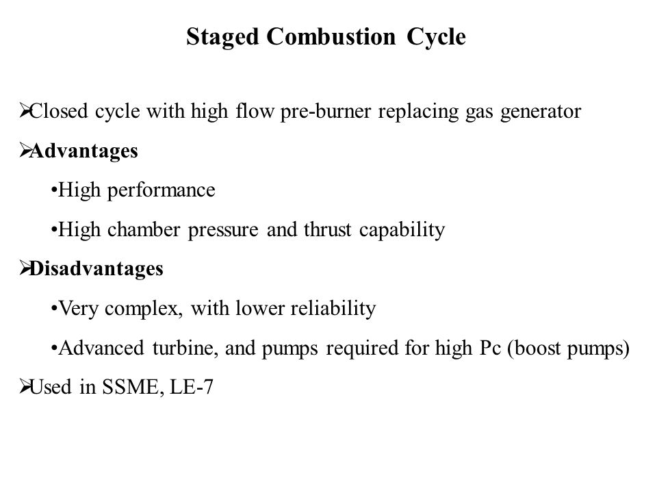  Closed cycle with high flow pre-burner replacing gas generator  Advantages High performance High chamber pressure and thrust capability  Disadvant