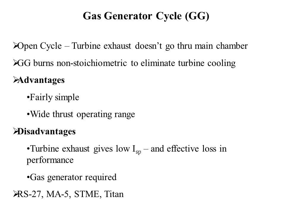 Gas Generator Cycle (GG)  Open Cycle – Turbine exhaust doesn't go thru main chamber  GG burns non-stoichiometric to eliminate turbine cooling  Adva