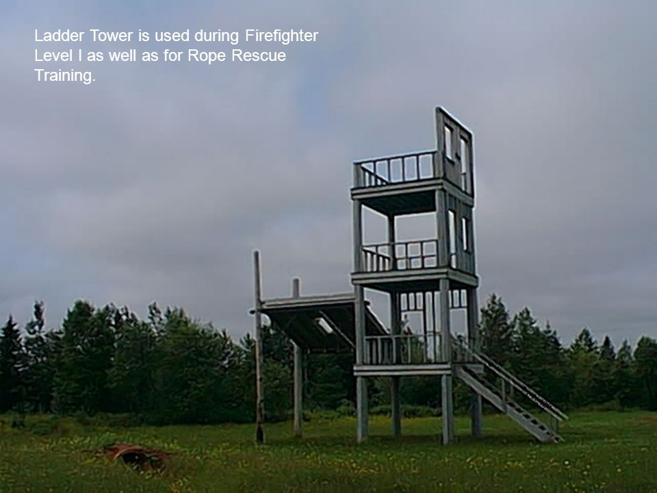 Ladder Tower is used during Firefighter Level I as well as for Rope Rescue Training.