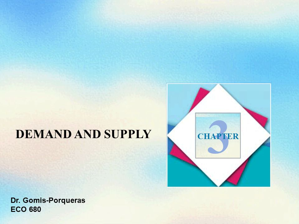 DEMAND AND SUPPLY 3 CHAPTER Dr. Gomis-Porqueras ECO 680