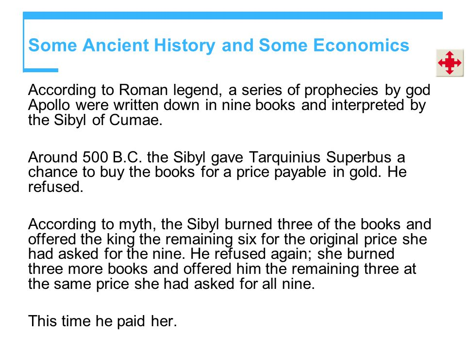 Some Ancient History and Some Economics According to Roman legend, a series of prophecies by god Apollo were written down in nine books and interpreted by the Sibyl of Cumae.