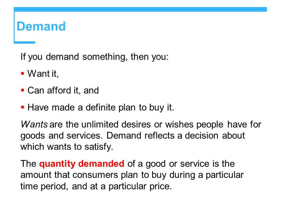 Demand If you demand something, then you:  Want it,  Can afford it, and  Have made a definite plan to buy it.