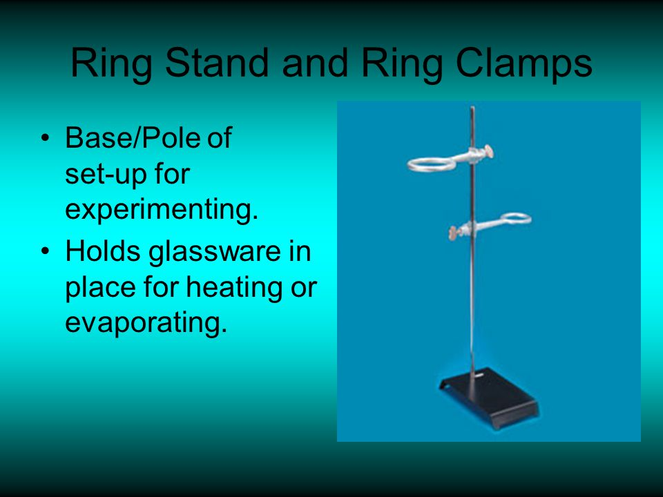 Ring Stand and Ring Clamps Base/Pole of set-up for experimenting. Holds glassware in place for heating or evaporating.