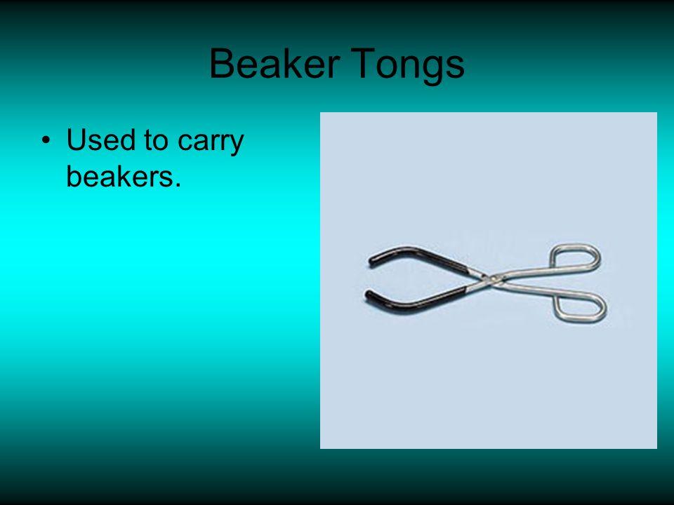 Beaker Tongs Used to carry beakers.
