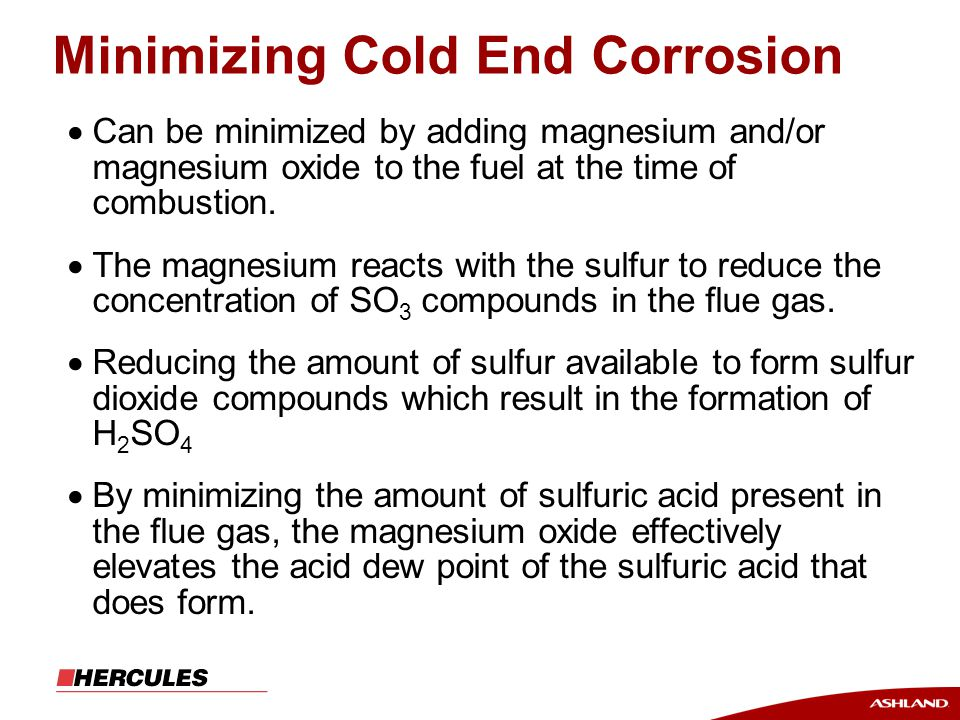 Minimizing Cold End Corrosion  Can be minimized by adding magnesium and/or magnesium oxide to the fuel at the time of combustion.