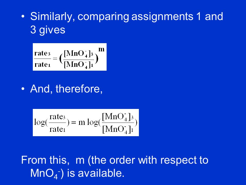 Similarly, comparing assignments 1 and 3 gives And, therefore, From this, m (the order with respect to MnO 4 - ) is available.