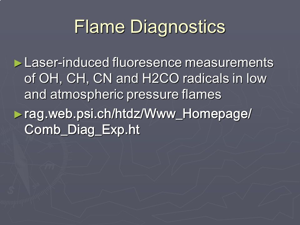 Flame Diagnostics ► Laser-induced fluoresence measurements of OH, CH, CN and H2CO radicals in low and atmospheric pressure flames ► rag.web.psi.ch/htdz/Www_Homepage/ Comb_Diag_Exp.ht
