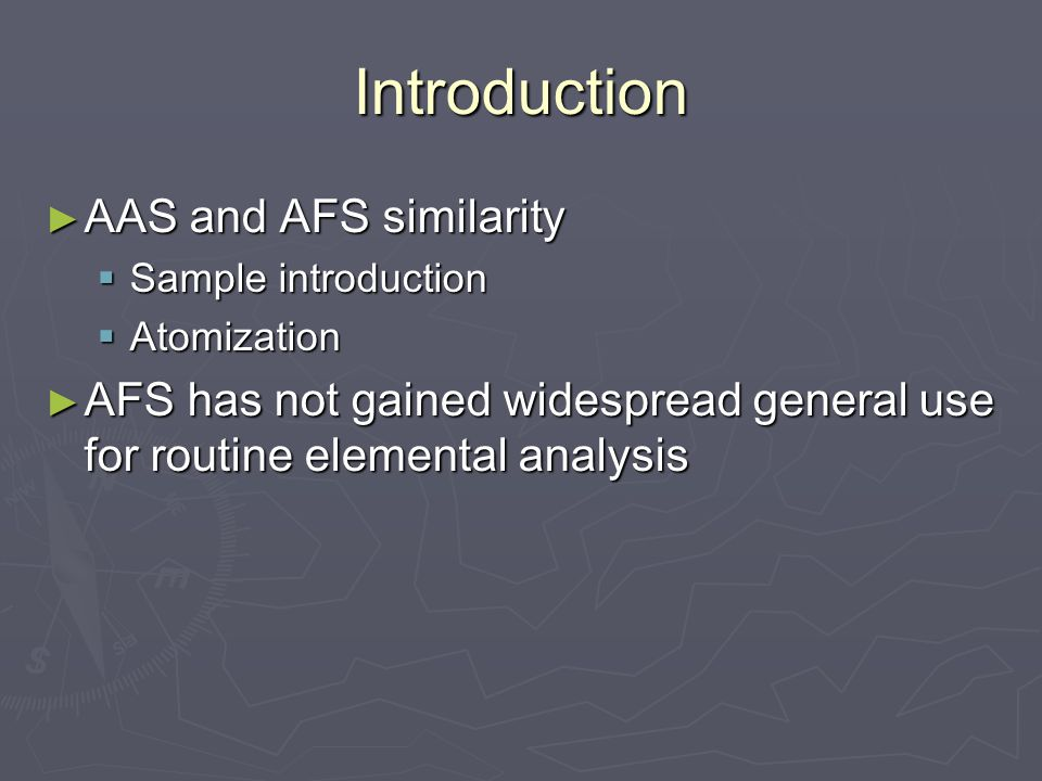 Introduction ► AAS and AFS similarity  Sample introduction  Atomization ► AFS has not gained widespread general use for routine elemental analysis