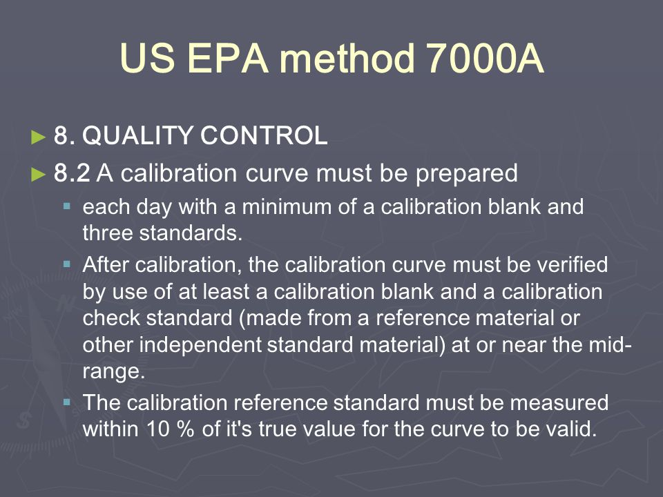 US EPA method 7000A ► ► 8. QUALITY CONTROL ► ► 8.2 A calibration curve must be prepared   each day with a minimum of a calibration blank and three s