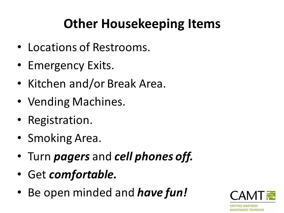 Other Housekeeping Items Locations of Restrooms. Emergency Exits. Kitchen and/or Break Area. Vending Machines. Registration. Smoking Area. Turn pagers