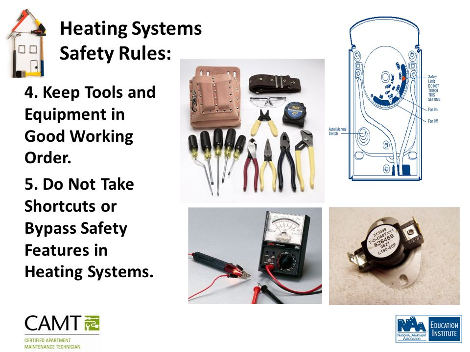 Heating Systems Safety Rules: 4. Keep Tools and Equipment in Good Working Order.