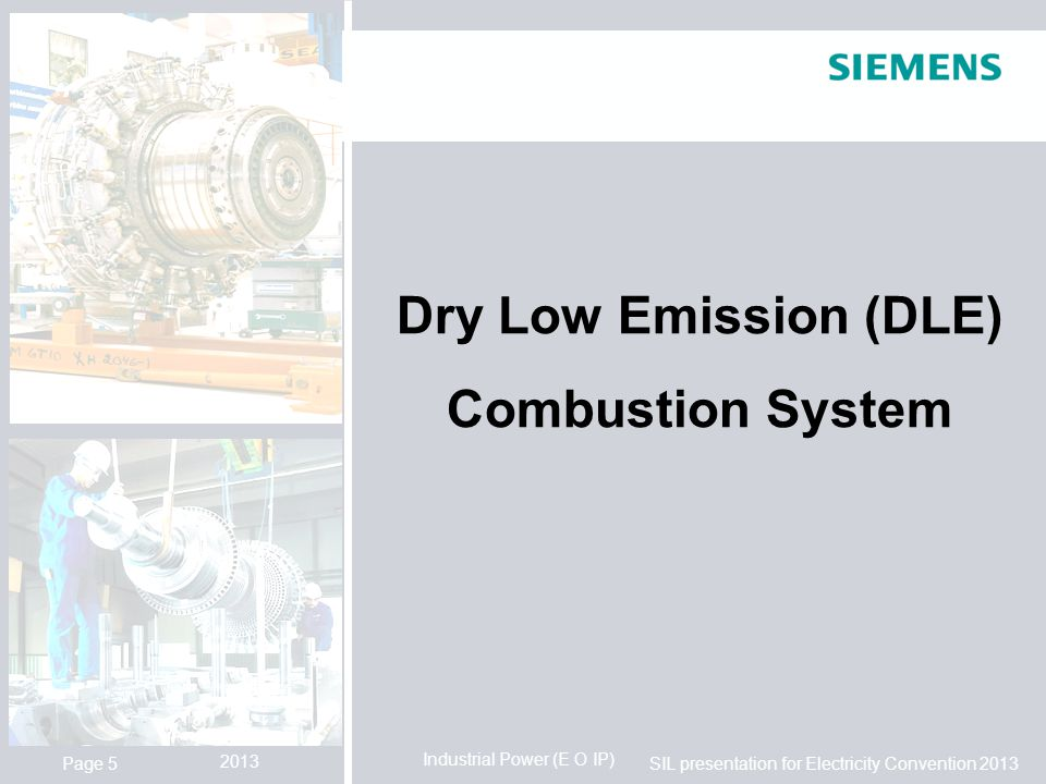 Industrial Power (E O IP) SIL presentation for Electricity Convention 2013 2013 Page 5 Dry Low Emission (DLE) Combustion System